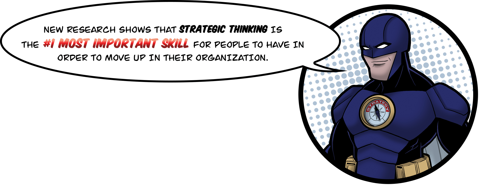 New research shows that strategic thinking is the No. 1 most important skill for people to have in order to move up in their organization.